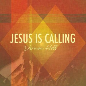 Jesus Is Calling Vernon Hill new single