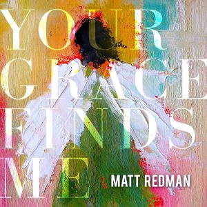 Matt Redman Your Grace Finds Me